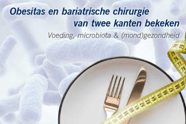 Obesitas en bariatrie: voeding, microbiota en (mond)gezondheid